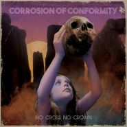 "CORROSION OF CONFORMITY ""No Cross No Crown"" [DIGI]"