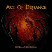 "ACT OF DEFIANCE ""Birth And The Buria"" 2015"