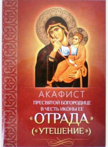 Акафист Пресвятой Богородице в честь иконы Ее Отрада (Утешение)