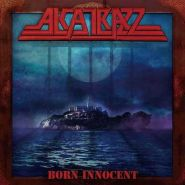 ALCATRAZZ - Born Innocent 2020