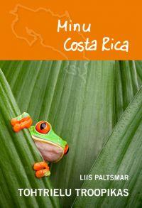 Minu Costa Rica. Tohtrielu troopikas