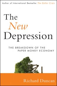 The New Depression. The Breakdown of the Paper Money Economy