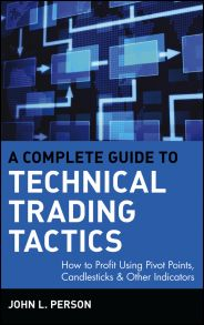 A Complete Guide to Technical Trading Tactics. How to Profit Using Pivot Points, Candlesticks & Other Indicators