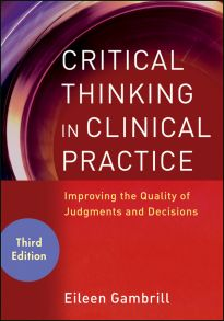 Critical Thinking in Clinical Practice. Improving the Quality of Judgments and Decisions