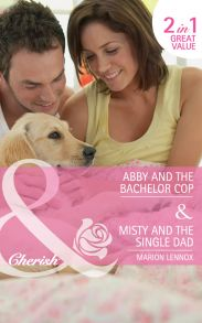 Abby and the Bachelor Cop / Misty and the Single Dad: Abby and the Bachelor Copy / Misty and the Single Dad